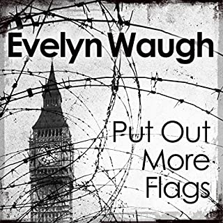 Put Out More Flags                   By:                                                                                                                                 Evelyn Waugh                               Narrated by:                                                                                                                                 Michael Maloney                      Length: 5 hrs and 57 mins     15 ratings     Overall 4.5