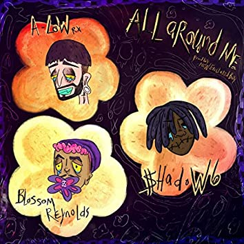 All Around Me (feat. Blossom Reynolds & $hadow6)