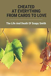 Cheated At Everything From Cards To Love: The Life And Death Of Soapy Smith: A Mob Boss Soapy