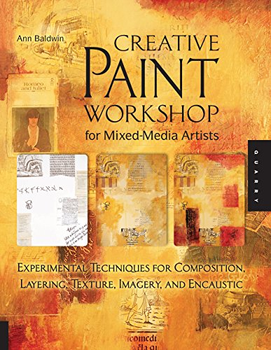 Compare Textbook Prices for Creative Paint Workshop for Mixed-Media Artists: Experimental Techniques for Composition, Layering, Texture, Imagery, and Encaustic Reprint Edition ISBN 8601200649789 by Baldwin, Ann