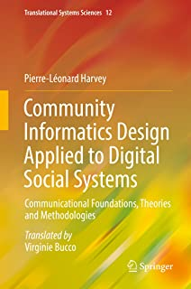 Community Informatics Design Applied to Digital Social Systems: Communicational Foundations, Theories and Methodologies (Translational Systems Sciences Book 12)