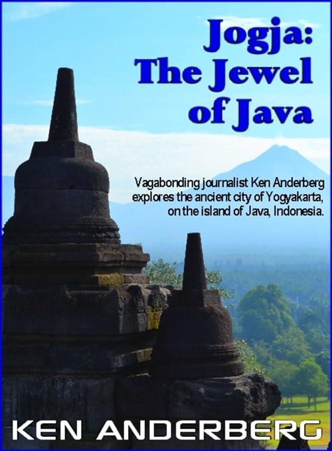 拍車セブン銛Jogja - The Jewel of Java: Vagabonding journalist Ken Anderberg explores the ancient city of Yogyakarta, on the island of Java, Indonesia. (2 Bags and a Pack Book 7) (English Edition)