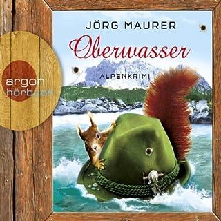 Oberwasser. Ein Alpenkrimi     Hubertus Jennerwein 4              Autor:                                                                                                                                 Jörg Maurer                               Sprecher:                                                                                                                                 Jörg Maurer                      Spieldauer: 6 Std. und 31 Min.     564 Bewertungen     Gesamt 4,5