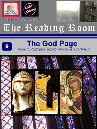 The God Page: Learning From Three Historical Religious Modalities: Animist, Polytheist, Monotheist (The Reading Room at Clocktower Books (Nonfiction) Book 9)