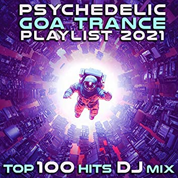 Psychedelic Goa Trance Playlist 2021 Top 100 Hits DJ Mix