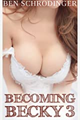 Becoming Becky 3 : It's All Gone Wrong Kindle Edition