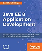 Java EE 8 Application Development: Develop Enterprise applications using the latest versions of CDI, JAX-RS, JSON-B, JPA, Security, and more