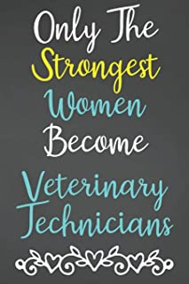 Only The Strongest Women Become Veterinary Technicians: Lined Notebook Journal For Veterinary Technicians Appreciation Gifts