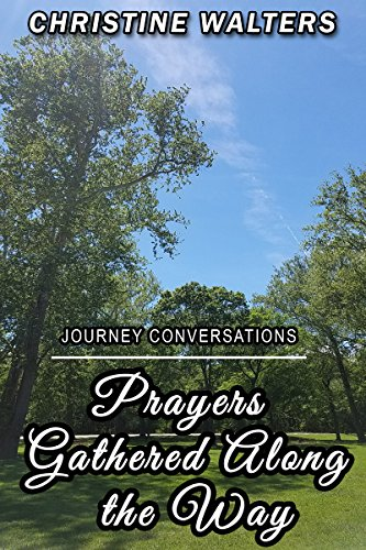 Book: Prayers Gathered Along the Way - A Memoir Captivating Compelling Letters to God (Journey Conversations) by Christine Walters