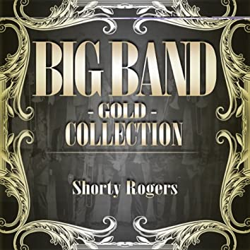 Big Band Gold Collection ( Shorty Rogers And His Orchestra )