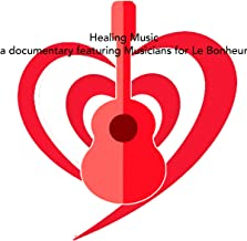 Healing Music (a documentary featuring Musicians for Le Bonheur)