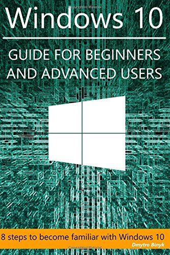 Windows 10 Guide for beginners and advanced users: Introduction to accounts managment,network,security, command line, event viewer