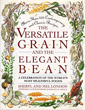The Versatile Grain and the Elegant Bean: A Celebration of the World's Most Healthful Foods 0671761064 Book Cover