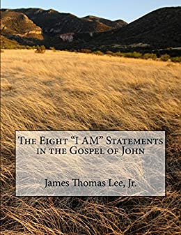 The Eight I AM Statements in the Gospel of John by [James Thomas Lee Jr]