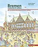 Bremen entdecken & erleben: Das Lese-Erlebnis-Mitmachbuch für Kinder und Eltern