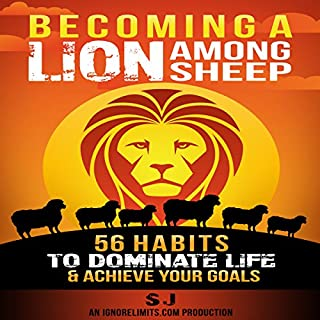 Becoming a Lion Among Sheep: 56 Habits to Dominate Life & Achieve Your Goals  cover art