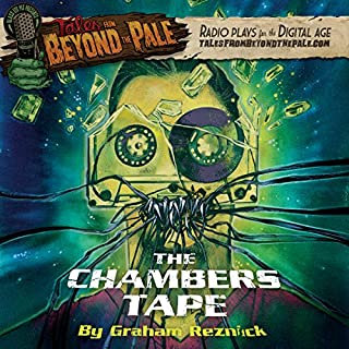 Tales from Beyond the Pale: The Chambers Tape                   By:                                                                                                                                 Graham Reznick                               Narrated by:                                                                                                                                 Misha Collins,                                                                                        Sophia Takal,                                                                                        Lawrence Michael Levine,                   and others                 Length: 38 mins     80 ratings     Overall 4.5