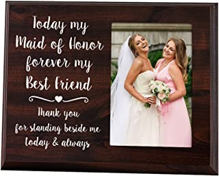 Elegant Signs Maid of Honor Gift - 4x6 Thank You Picture Frame - Today My Maid of Honor, Forever My Best Friend