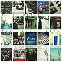All Your Life: A Tribute To The Beatles by Al Dimeola (2013-09-24)