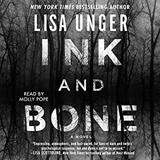 Ink and Bone     A Novel              By:                                                                                                                                 Lisa Unger                               Narrated by:                                                                                                                                 Molly Pope                      Length: 11 hrs and 49 mins     516 ratings     Overall 4.1