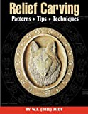 Relief Carving Patterns, Tips, Techniques (Fox Chapel Publishing) Complete Introduction to Relief Carving - Choosing Wood, Buying Chisels, Laminating Boards, Stamping Backgrounds, and More