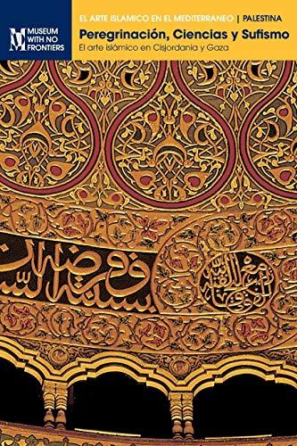 Peregrinación, Ciencias y Sufismo: El arte islámico en Cisjordania y Gaza (El Arte Islamico en el Mediterraneo)