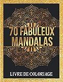70 fabuleux mandalas Livre de coloriage: 70 différents MANDALAS livre de coloriage pour adultes, activités de détente et d'art créatif conviviales de ... (livre de coloriage Mandala pour adultes)