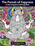 The Pursuit of Capyness: A Zen Capybara Coloring Book (Dr. Jonathan Terry's Educational Coloring Books)