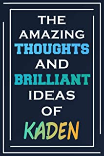 The Amazing Thoughts And Brilliant Ideas Of Kaden: Blank Lined Notebook | Personalized Name Gifts