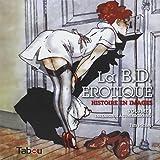 La BD érotique - Histoire en images Volume 1, Des origines à l'underground