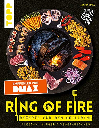 Ring of Fire. Rezepte für den Grillring. Fleisch, Burger & Vegetarisches - Empfohlen von DMAX: Leckere Rezepte mit Fleisch und Fisch, Burger, Vegetarisches, Saucen und Nachtisch