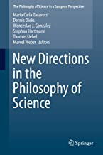 New Directions in the Philosophy of Science (The Philosophy of Science in a European Perspective Book 5)
