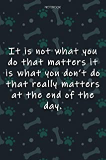 Lined Notebook Journal Cute Dog Cover It is not what you do that matters it is what you don't do that really matters at th...