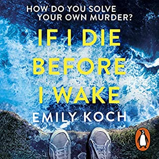 If I Die Before I Wake                   By:                                                                                                                                 Emily Koch                               Narrated by:                                                                                                                                 Finlay Robertson                      Length: 9 hrs and 26 mins     67 ratings     Overall 4.1