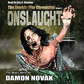 Onslaught     The Zombie War Chronicles, Volume 1              By:                                                                                                                                 Damon Novak                               Narrated by:                                                                                                                                 Eric A. Shelman                      Length: 8 hrs and 41 mins     1 rating     Overall 5.0