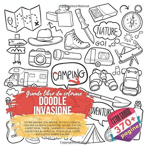Doodle Invasione. Grande libro da colorare. Extra Grande 370+ pagine: Uccello, Musica, Cibo per la prima colazione, Affari, Cactus, Caffetteria, ... Tecnologia, Caffè, Vai a letto Sonno e altro