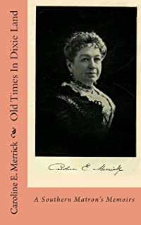 Old Times In Dixie Land: A Southern Matron's Memoirs