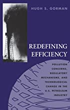 Redefining Efficiency: Pollution Concerns, Regulatory Mechanisms, and Technological Change in the U.S. Petroleum Industry (Technology and the Environment (Hardcover))