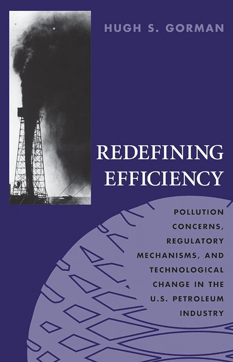辛なひねくれたアーティストRedefining Efficiency: Pollution Concerns, Regulatory Mechanisms, and Technological Change in the U.S. Petroleum Industry (Technology and the Environment (Hardcover)) (English Edition)