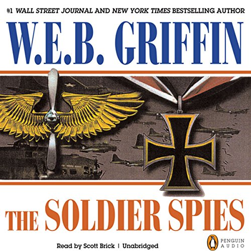 The Soldier Spies     A Men at War Novel, Book 3              By:                                                                                                                                 W. E. B. Griffin                               Narrated by:                                                                                                                                 Scott Brick                      Length: 12 hrs and 38 mins     271 ratings     Overall 4.5