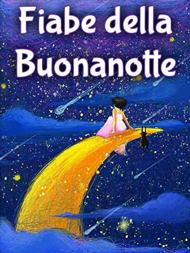 Fiabe della Buonanotte: Una dolce Raccolta di Favole e Storie Ricche di Insegnamenti per Bambini Curiosi e Pieni di Fantasia (Italian Edition)