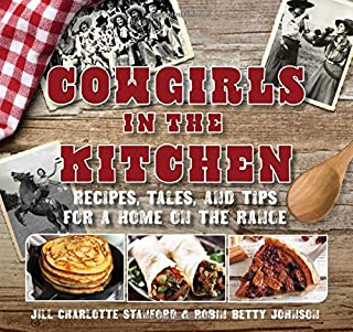 Cowgirls in the Kitchen: Recipes, Tales, and Tips for a Home on the Range