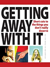 Getting away with it: Short Cuts to the Things You Don't Really Deserve (52 Brilliant Ideas)