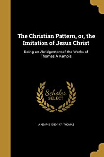 The Christian Pattern, Or, the Imitation of Jesus Christ
