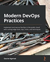 Modern DevOps Practices: Implement and secure DevOps in the public cloud with cutting-edge tools, tips, tricks, and techni...