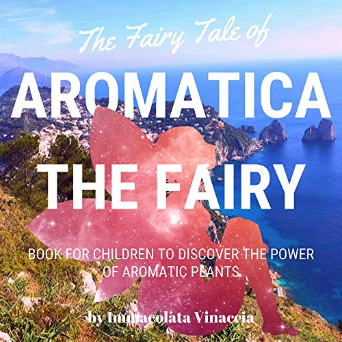 THE FAIRY TALE OF AROMATICA THE FAIRY: Book for Children to Discover the Power of Aromatic plants (FAIRY TALE FROM CAPRI 1) (English Edition)