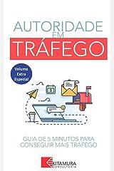 O Guia De 5 Minutos Para Obter Mais Tráfego: Algumas Das Maneiras Mais Eficazes De Começar A Aumentar Rapidamente Seu Tráfego (Autoridade em Tráfego Livro 0) eBook Kindle