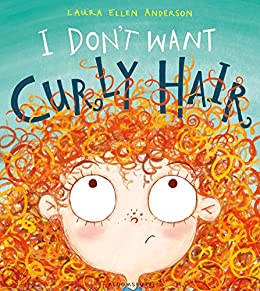 I Don't Want Curly Hair! by [Laura Ellen Anderson]
