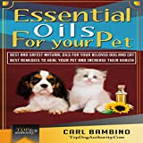 Essential Oils for Your Pet: Best Natural Oils for Your Beloved Dog or Cat: Best Remedies to Heal Your Pets at Home and Increase Their Health!