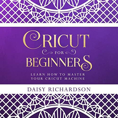 Cricut for Beginners Audiobook By Daisy Richardson cover art